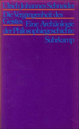 Die Vergangenheit des Geistes: Eine Archäologie der Philosophiegeschichte