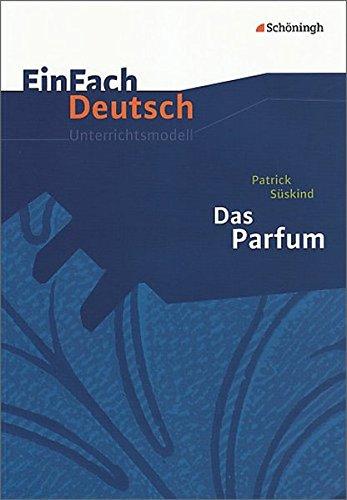 EinFach Deutsch Unterrichtsmodelle: Patrick Süskind: Das Parfum: Gymnasiale Oberstufe: Einfach Deutsch/Suskind/Das Parfum Unterrichtsmodelle