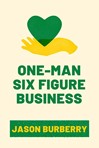 One-Man Six Figure Business: Using Three Business Ideas to Get Started Online – Freelancer's Blueprint, Affiliate Promotions and Ecom Dropshipping (Business Book Bundle) (English Edition)
