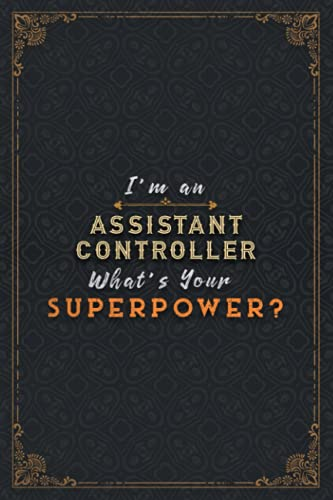Assistant Controller Notebook Planner - I'm An Assistant Controller What's Your Superpower Job Title Working Cover Daily Journal: A Blank, Stylish ... Manager, 6x9 inch, A5, Hour, Over 110 Pages