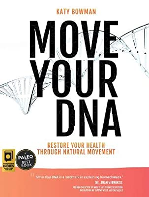 Move Your DNA: Restore Your Health Through Natural Movement, 2nd Edition by Propriometrics Press