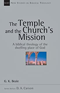 By G. K. Beale - The Temple and The Church's Mission: A Biblical Theology of the dwelling Place of God (8/16/04)