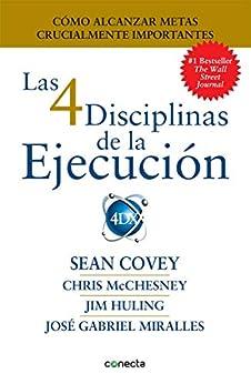Las 4 Disciplinas de la Ejecución: Cómo alcanzar metas crucialmente importantes (Spanish Edition) by [Sean Covey]