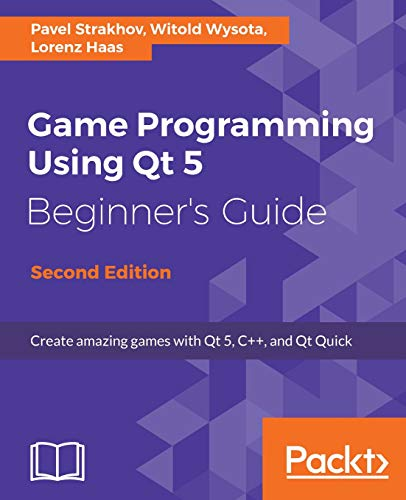 Game Programming using Qt 5 Beginner's Guide: Create amazing games with Qt 5, C++, and Qt Quick (English Edition)