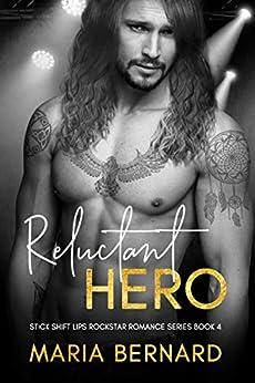 Reluctant Hero (The Stick Shift Lips Rockstar Romance Series Book 4) by [Maria Bernard]