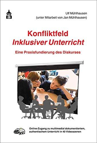 Konfliktfeld Inklusiver Unterricht: Eine Praxisfundierung des Diskurses