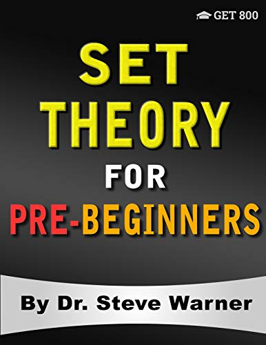 Compare Textbook Prices for Set Theory for Pre-Beginners: An Elementary Introduction to Sets, Relations, Partitions, Functions, Equinumerosity, Logic, Axiomatic Set Theory, Ordinals, and Cardinals  ISBN 9781951619046 by Warner, Steve