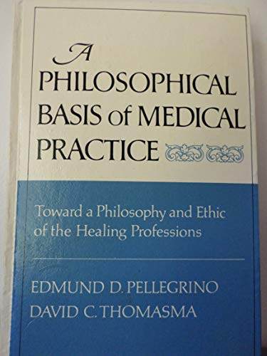 A Philosophical Basis of Medical Practice: Toward a Philosophy and Ethic of the Healing Professions