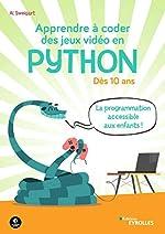 Apprendre à coder des jeux vidéo en Python - Dès 10 ans. La programmation accessible aux enfants ! d'Al Sweigart