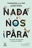 Nada nos para: La visión de los que nunca se rinden. Con la colaboración de Javier Fesser (F. COLECC...