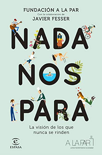 Nada nos para: La visión de los que nunca se rinden. Con la colaboración de Javier Fesser (F. COLECCION)