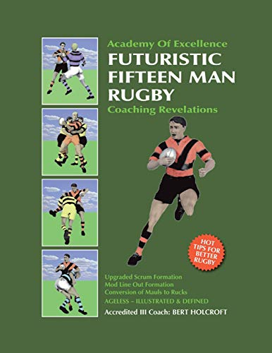 Futuristic Fifteen Man Rugby Union: Academy of Excellence for Coaching Rugby Skills and Fitness Drills