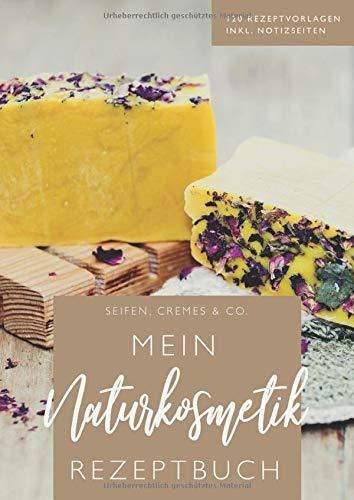 Mein Naturkosmetik Rezeptbuch • Seifen, Cremes & Co. • 120 Rezeptvorlagen, inkl. Notizseiten: Rezeptbuch für Naturkosmetik zum Selberschreiben • inkl. ... • Großes Format Din A4 • Geschenkidee für Sie