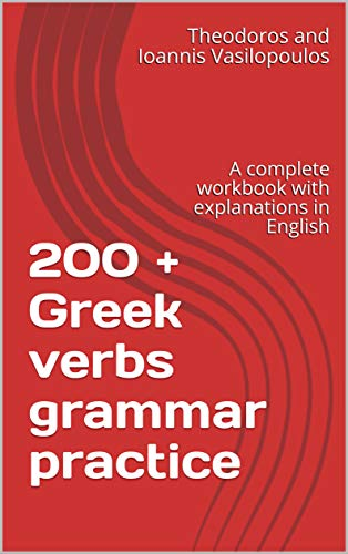 200 + Greek verbs grammar practice: A complete workbook with explanations in English (English Edition)