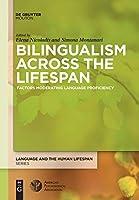 Bilingualism Across the Lifespan: Factors Moderating Language Proficiency (Language and the Human Lifespan (Lhls))