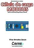 Desenvolvendo um medidor Célula de carga MODBUS RS232 no STM32F103 programado no Arduino (Portuguese Edition)