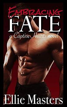 Embracing Fate: A Dark Captive Romance (Captive Hearts Book 2) by [Ellie Masters]