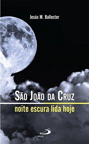 São João da Cruz: Noite Escura Lida Hoje