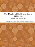 The Diaries of Sir Ernest Satow, 1921-1926 - Volume One (1921-1923)