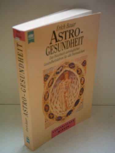 Astro-Gesundheit: Das Hausbuch astrologischer Gesundheitslehren für alle Sternzeichen