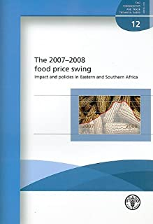 The 2007-2008 Food Price Swing: Impact And Policies In Eastern And Southern Africa: FAO Commodities And Trade Technical Paper No. 12 (FAO Commodities and Trade Technical Papers)