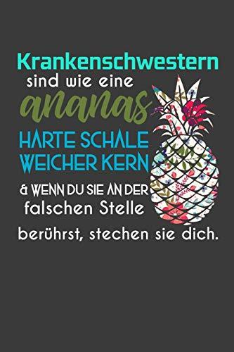 Krankenschwestern sind wie eine Ananas harte Schale weicher Kern & wenn du sie an der falschen Stelle berührst, stechen sie dich.: Liniertes DinA 5 ... und für Ärzte, Mediziner, Doktor Notizheft