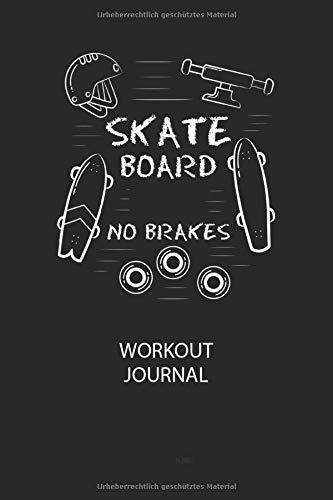 SKATEBOARD NO BRAKES - Workout Journal: Dokumentiere dein Training und motiviere dich durch stetige Verbesserung!