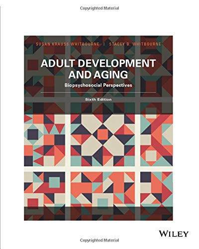 Adult Development and Aging: Biopsychosocial Perspectives, Sixth Edition: Biopsychosocial Perspectives