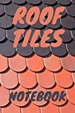 ROOF TILES Notebook: Fantastic Notebook for Roof Tiles Workers with 120 white Colored Pages , Size ( 6'*'9 ) inch