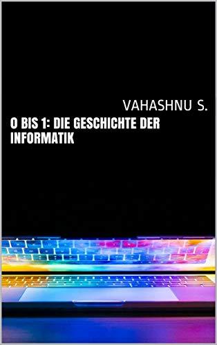 0 bis 1: die Geschichte der Informatik