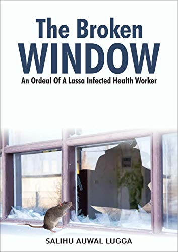 THE BROKEN WINDOW: An Ordeal of a Lassa Infected Health Worker (English Edition)