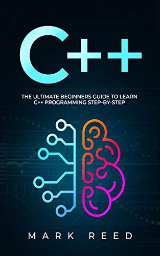 C++: The Ultimate Beginners Guide to Learn C++ Programming Step-by-Step
