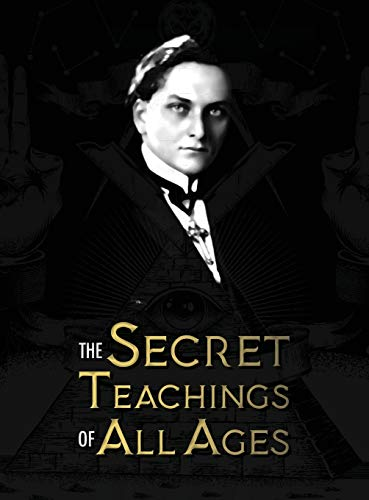 The Secret Teachings of All Ages: an encyclopedic outline of Masonic, Hermetic, Qabbalistic and Rosicrucian Symbolical Philosophy - being an ... Allegories, and Mysteries of all Ages