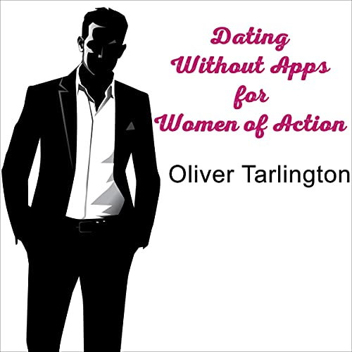 Dating Without Apps for Women of Action cover art