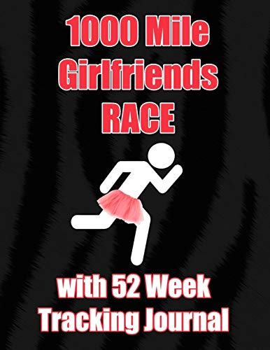 1000 Mile Girlfriends Race with 52 Week Tracking Journal: Large 8.5 x 11'...