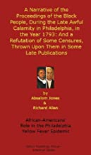 A Narrative of the Proceedings of the Black People, During the Late Awful Calamity in Philadelphia, in the Year 1793: And a Refutation of Some Censures, ... African-American History Series Book 4)