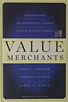 Value Merchants: Demonstrating and Documenting Superior Value in Business Markets by James C. Anderson Nirmalya Kumar James A. Narus(2007-10-08)