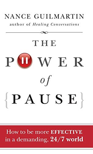 The Power of Pause: How to be More Effective in a Demanding, 24/7 World