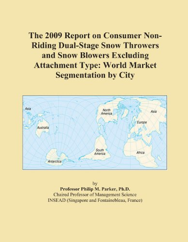 The 2009 Report on Consumer Non-Riding Dual-Stage Snow Throwers and Snow Blowers Excluding Attachment Type: World Market Segmentation by City