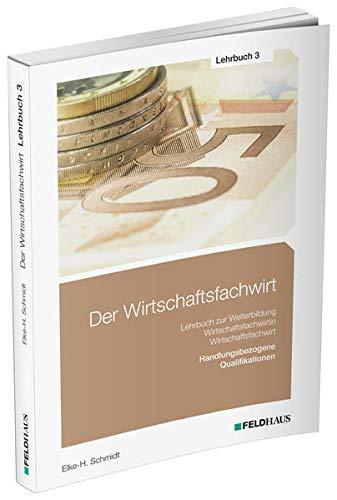 Der Wirtschaftsfachwirt / Lehrbuch 3: 3 Bände / Handlungsbezogene Qualifikationen (Betriebliches Management; Investition, Finanzierung, betriebliches ... (Der Wirtschaftsfachwirt: 3 Bände)