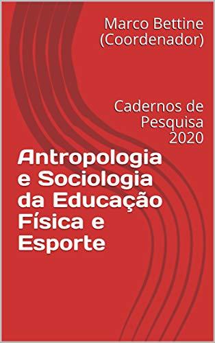Antropologia e Sociologia da Educação Física e Esporte : Cadernos de Pesquisa 2020 (1) (Portuguese Edition)