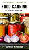 A Complete Guide to Food Canning For Beginners (English Edition)