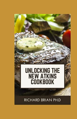 Unlocking The New Atkins Cookbook: 1,600+ Low Carb Recipes To Help Lose Up To 30 Pounds In 25 Days And Keep It Off With Simple 30 Day Meal Plans