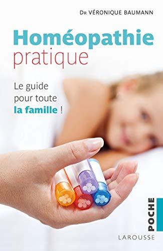 Homéopathie pratique: Le guide pour toute la famille