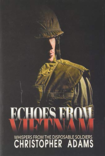 Echoes from Vietnam: Whispers from the Disposable Soldiers