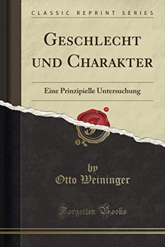 Geschlecht und Charakter (Classic Reprint): Eine Prinzipielle Untersuchung