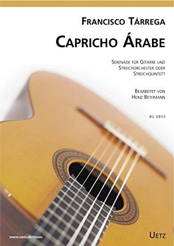 Capricho Árabe. Serenada für Gitarre und Streichorchester (Streichquintett) nach dem Original für Gitarre solo (Partitur und Stimmen)