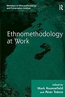 Ethnomethodology at Work (Directions in Ethnomethodology and Conversation Analysis)