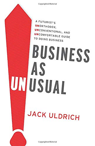 Compare Textbook Prices for Business As Unusual: A Futurist's Unorthodox, Unconventional, and Uncomfortable Guide to Doing Business  ISBN 9781632993090 by Uldrich, Jack