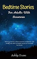 Bedtime Stories for Adults with Insomnia: Relaxing Stories to Beat Insomnia at Bedtime Fall Asleep Fast with Incredible Stories for Stressed Out Adults